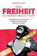 Carsten K. Rath: Ohne Freiheit ist Führung nur ein F-Wort