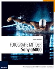 Fotografie mit der Sony Alpha 6000 - Für kompromisslos scharfe Bilder mit maximalem Detailreichtum