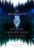 Carolin Herrmann: Das Mädchen, das die Träume webt ★★★