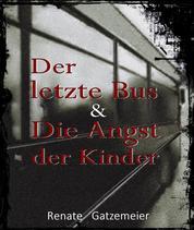 Der letzte Bus & Die Angst der Kinder - Zwei dramatische Geschichten