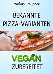 Bekannte Pizza-Varianten vegan zubereitet - Ganz einfach zuhause backen