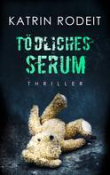Katrin Rodeit: Tödliches Serum ★★★★