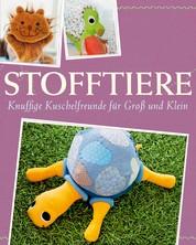 Stofftiere - Knuffige Kuschelfreunde für Groß und Klein nähen - Mit Schnittmustern zum Download