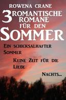 Rowena Crane: 3 romantische Romane für den Sommer: Ein schicksalhafter Sommer/Keine Zeit für die Liebe/Nachts...