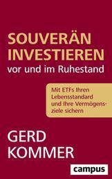 Souverän investieren vor und im Ruhestand - Mit ETFs Ihren Lebensstandard und Ihre Vermögensziele sichern