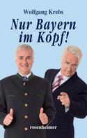 Wolfgang Krebs: Nur Bayern im Kopf
