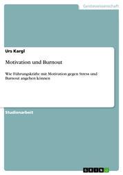 Motivation und Burnout - Wie Führungskräfte mit Motivation gegen Stress und Burnout angehen können