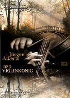 Jürgen Alberts: Der Violinkönig