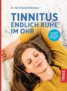 Eberhard Biesinger: Tinnitus - Endlich Ruhe im Ohr