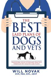 The Best Laid Plans of Dogs and Vets - Transform Your Veterinary Practice Through Pet Health Care Plans
