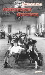 Zehn unbekümmerte Anarchistinnen - Roman