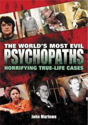 The World's Most Evil Psychopaths - Horrifying True-Life Cases of Pure Evil