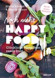 Noch mehr Happy Food - Glückliche Menschen essen bunt - Mit 50 neuen Rezepten
