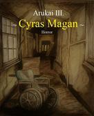 Arukai The Third: Cyras Magan