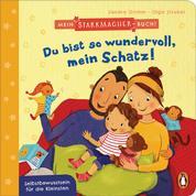Mein Starkmacher-Buch! - Du bist so wundervoll, mein Schatz! - Selbstbewusstsein für die Kleinsten - ab 2 Jahren