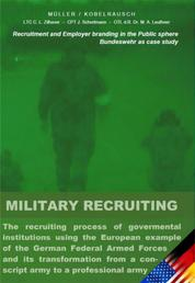 Military Recruiting - The recruiting process of governmental institutions using the European example of the German Federal Armed Forces and its transformation from a conscript army to a professional army (Recruitment and Employer branding in the Public sphere)