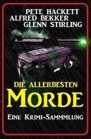 Alfred Bekker: Die allerbesten Morde: Eine Krimi Sammlung