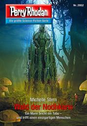 """Perry Rhodan 2952: Wald der Nodhkaris - Perry Rhodan-Zyklus """"Genesis"""""""