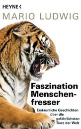 Faszination Menschenfresser - Erstaunliche Geschichten über die gefährlichsten Tiere der Welt