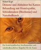 Robert Kopf: Demenz und Alzheimer bei Katzen Behandlung mit Homöopathie, Schüsslersalzen (Biochemie) und Naturheilkunde