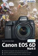 Dr. Kyra Sänger: Canon EOS 6D Mark 2 - Für bessere Fotos von Anfang an!: Das umfangreiche Praxisbuch