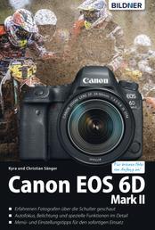 Canon EOS 6D Mark 2 - Für bessere Fotos von Anfang an!: Das umfangreiche Praxisbuch
