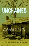 Frederick Douglass: UNCHAINED - Powerful & Unflinching Narratives Of Former Slaves: 28 True Life Stories in One Volume