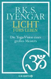 Licht fürs Leben - Die Yoga-Vision eines großen Meisters