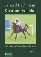 Erhard Heckmann: Kreation Vollblut – das Rennpferd eroberte die Welt. Teil III