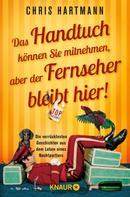 Chris Hartmann: Das Handtuch können Sie mitnehmen, aber der Fernseher bleibt hier! ★★★★
