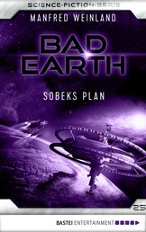 Bad Earth 25 - Science-Fiction-Serie - Sobeks Plan