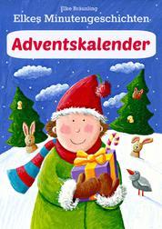 Elkes Minutengeschichten - Adventskalender - 24 kurze Advents- und Weihnachtsgeschichten