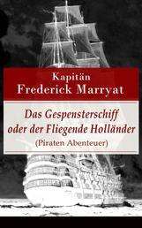 Das Gespensterschiff oder der Fliegende Holländer (Piraten Abenteuer) - Ein fesselnder Seeroman