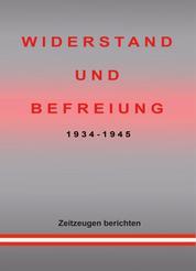 WIDERSTAND UND BEFREIUNG 1934 - 1945 - Zeitzeugen berichten