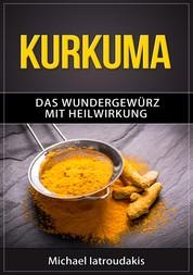 Kurkuma - Das Wundergewürz mit Heilwirkung