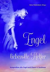 Engel: liebevolle Helfer - Kompendium aller Engel nach Flower A. Newhouse