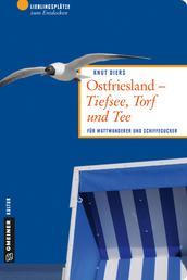 Ostfriesland - Tiefsee, Torf und Tee - Für Wattwanderer und Schiffegucker