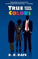 K. R. Raye: True Colors