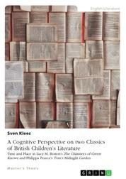 """A Cognitive Perspective on two Classics of British Children's Literature - Time and Place in Lucy M. Boston's """"The Chimneys of Green Knowe"""" and Philippa Pearce's """"Tom's Midnight Garden"""""""