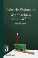 Gabriele Wohmann: Weihnachten ohne Parfüm ★★★