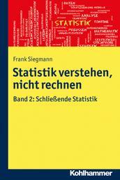 Statistik verstehen, nicht rechnen - Band 2: Schließende Statistik