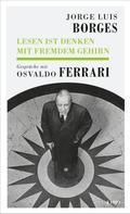 Jorge Luis Borges: Lesen ist Denken mit fremdem Gehirn