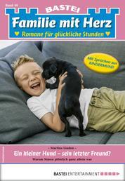 Familie mit Herz 40 - Familienroman - Ein kleiner Hund - sein letzter Freund?
