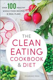 The Clean Eating Cookbook & Diet - Over 100 Healthy Whole Food Recipes & Meal Plans