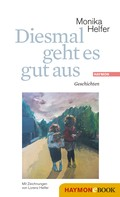 Monika Helfer: Diesmal geht es gut aus