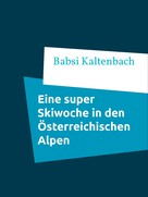 Babsi Kaltenbach: Eine super Skiwoche in den Österreichischen Alpen