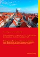 Michael Siegmund: Philosophieren mit Kindern und Jugendlichen: Die Stadt als Welt. Ein Aufgabenheft