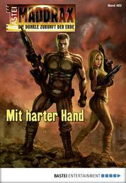 Maddrax - Folge 453 - Mit harter Hand