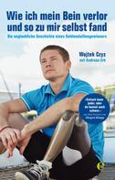 Wojtek Czyz: Wie ich mein Bein verlor und so zu mir selbst fand ★★★★★