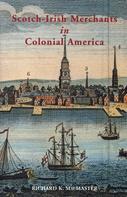 Richard K McMaster: Scotch-Irish Merchants in Colonial America